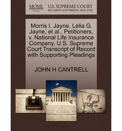 Morris I. Jayne, Lelia G. Jayne, et al., Petitioners, V. National Life Insurance Company. U.S. Supreme Court Transcript of Record with Supporting Pleadings