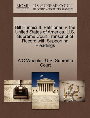 Bill Hunnicutt, Petitioner, V. the United States of America. U.S. Supreme Court Transcript of Record with Supporting Pleadings