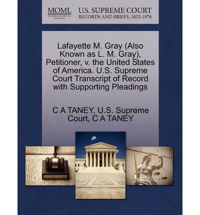 Lafayette M. Gray (Also Known as L. M. Gray), Petitioner, V. the United States of America. U.S. Supreme Court Transcript of Record with Supporting Pleadings