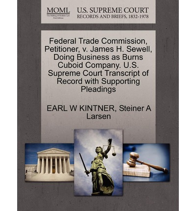 Ebook gratuiti per scaricare pdf Federal Trade Commission, Petitioner, V. James H. Sewell, Doing Business as Burns Cuboid Company. U.S. Supreme Court Transcript of Record with Supporting Pleadings by Earl W Kintner, Steiner A Larsen PDF iBook