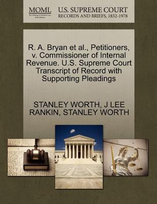 R. A. Bryan et al., Petitioners, V. Commissioner of Internal Revenue. U.S. Supreme Court Transcript of Record with Supporting Pleadings