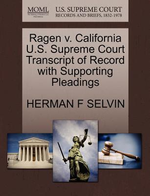 Ragen V. California U.S. Supreme Court Transcript of Record with Supporting Pleadings