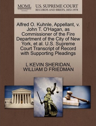 Alfred O. Kuhnle, Appellant, V. John T. O'Hagan, as Commissioner of the Fire Department of the City of New York, et al. U.S. Supreme Court Transcript of Record with Supporting Pleadings