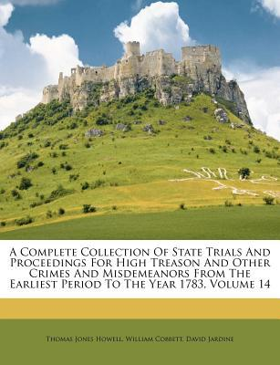 A Complete Collection of State Trials and Proceedings for High Treason and Other Crimes and Misdemeanors from the Earliest Period to the Year 1783, Volume 14