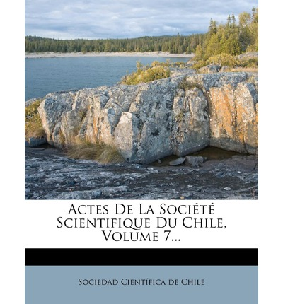Actes de La Soci T Scientifique Du Chile, Volume 7...