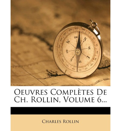 Oeuvres Completes de Ch. Rollin, Volume 6...