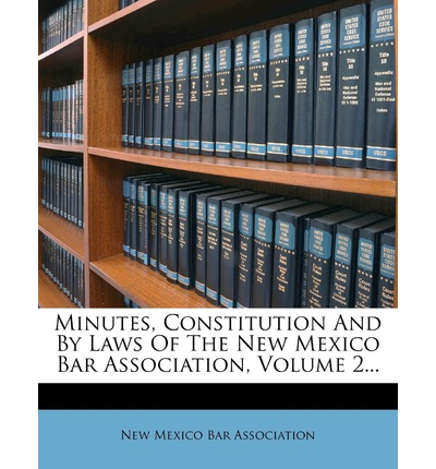 Minutes, Constitution and by Laws of the New Mexico Bar Association, Volume 2...