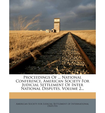 Proceedings of ... National Conference, American Society for Judicial Settlement of Inter National Disputes, Volume 2...