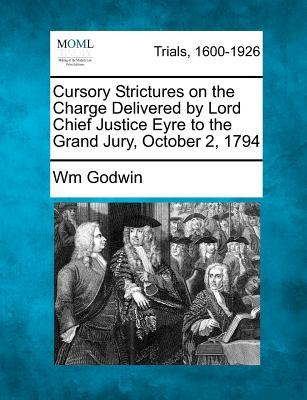 Cursory Strictures on the Charge Delivered by Lord Chief Justice Eyre to the Grand Jury, October 2, 1794