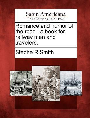 Romance and Humor of the Road : A Book for Railway Men and Travelers.