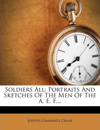 Soldiers All : Portraits and Sketches of the Men of the A. E. F....