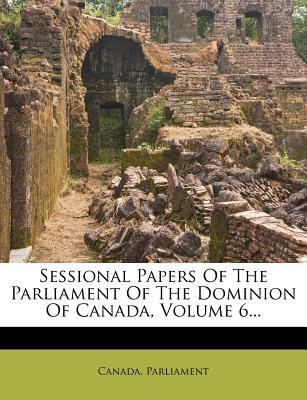 Sessional Papers of the Parliament of the Dominion of Canada, Volume 6...