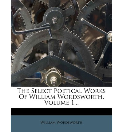 The Select Poetical Works of William Wordsworth, Volume 1...