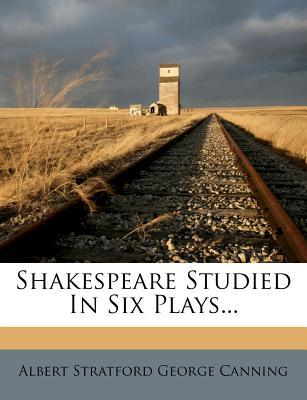 Shakespeare Studied in Six Plays...