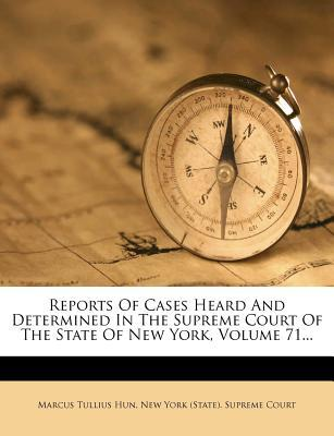Reports of Cases Heard and Determined in the Supreme Court of the State of New York, Volume 71...