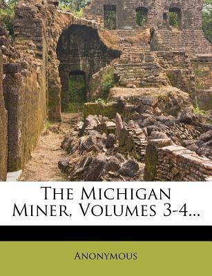 The Michigan Miner, Volumes 3-4...