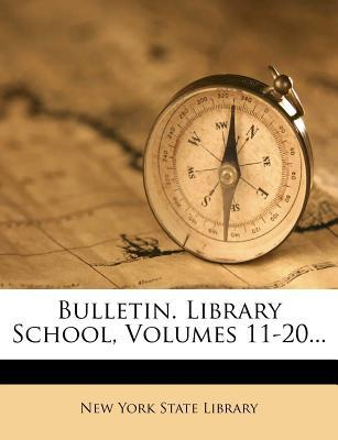 Bulletin. Library School, Volumes 11-20...