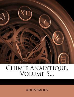 Chimie Analytique, Volume 5...