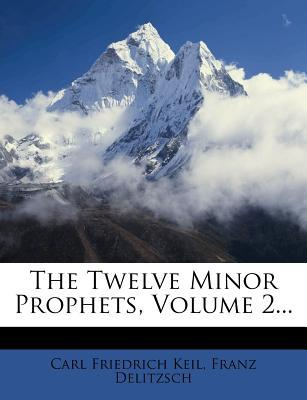 The Twelve Minor Prophets, Volume 2...