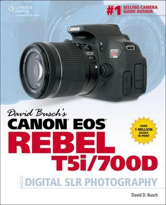 David Busch's Canon EOS Rebel T5i/700D Guide to Digital SLR Photography