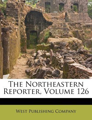 The Northeastern Reporter, Volume 126