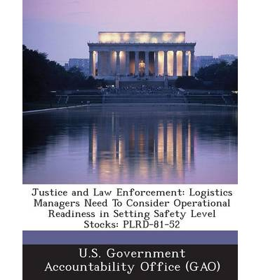Justice and Law Enforcement : Logistics Managers Need to Consider Operational Readiness in Setting Safety Level Stocks: Plrd-81-52