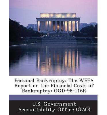 Personal Bankruptcy : The Wefa Report on the Financial Costs of Bankruptcy: Ggd-98-116r