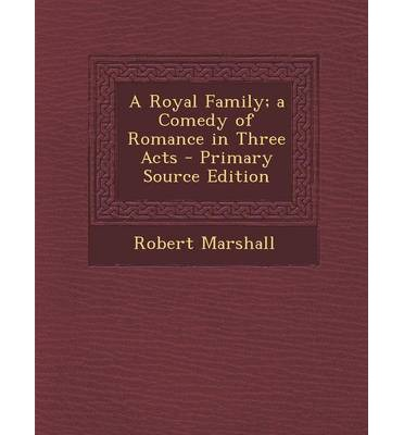 A Royal Family; A Comedy of Romance in Three Acts - Primary Source Edition