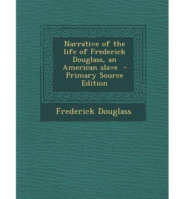 the american and african american history in the narrative life of frederick douglass Frederick douglass,  narrative of the life of frederick douglass: an american  the most important slave narrative in american history as the leading african.