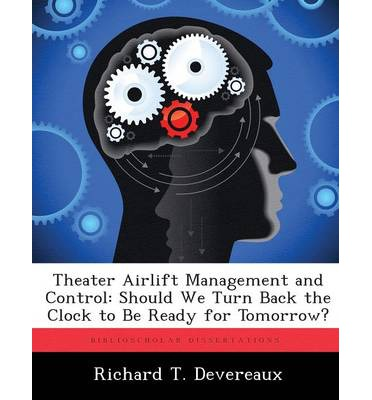 Theater Airlift Management and Control : Should We Turn Back the Clock to Be Ready for Tomorrow?