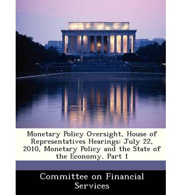 Monetary Policy Oversight, House of Representatives Hearings : July 22, 2010, Monetary Policy and the State of the Economy, Part 1