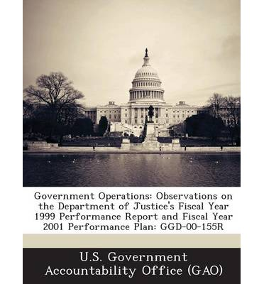 Government Operations : Observations on the Department of Justice's Fiscal Year 1999 Performance Report and Fiscal Year 2001 Performance Plan:
