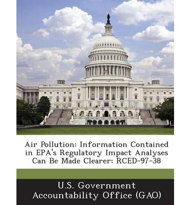 Air Pollution : Information Contained in EPA's Regulatory Impact Analyses Can Be Made Clearer: Rced-97-38