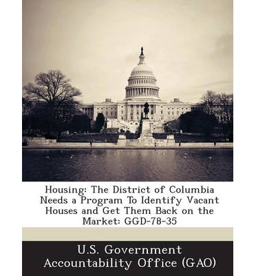 Housing : The District of Columbia Needs a Program to Identify Vacant Houses and Get Them Back on the Market: Ggd-78-35