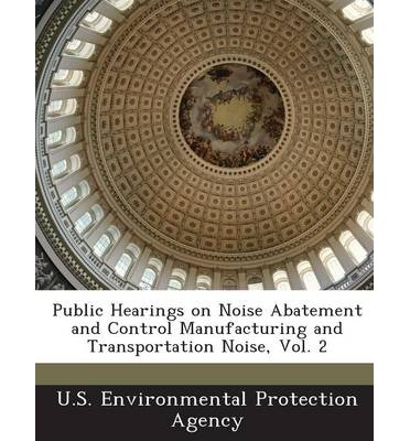 Public Hearings on Noise Abatement and Control Manufacturing and Transportation Noise, Vol. 2