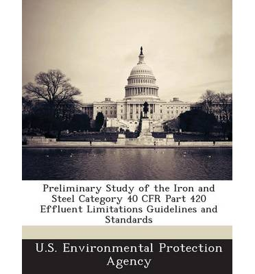 Preliminary Study of the Iron and Steel Category 40 Cfr Part 420 Effluent Limitations Guidelines and Standards