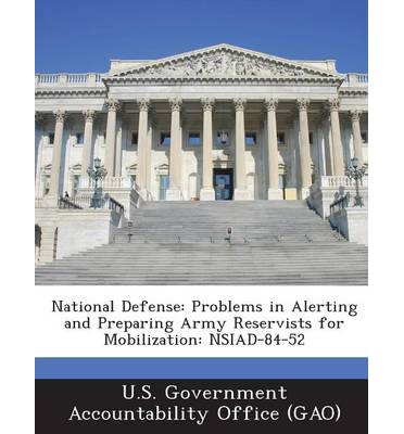 National Defense : Problems in Alerting and Preparing Army Reservists for Mobilization: Nsiad-84-52
