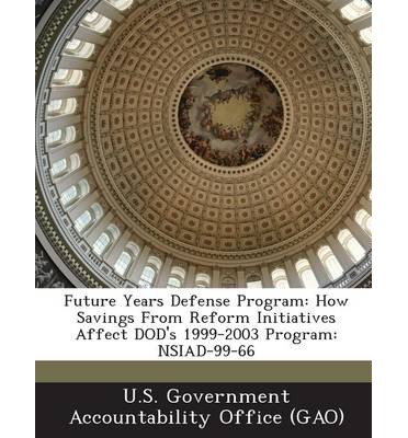 Future Years Defense Program : How Savings from Reform Initiatives Affect Dod's 1999-2003 Program: Nsiad-99-66