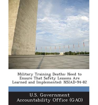 Military Training Deaths : Need to Ensure That Safety Lessons Are Learned and Implemented: Nsiad-94-82
