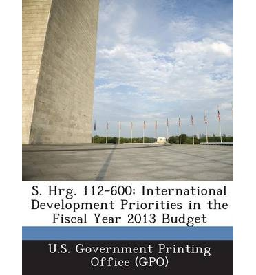 S. Hrg. 112-600 : International Development Priorities in the Fiscal Year 2013 Budget
