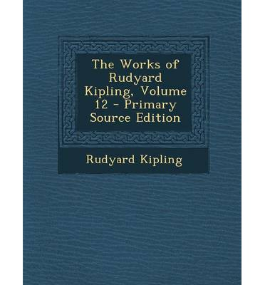 the life and works of rudyard kipling Rudyard kipling's (1865-1936 develop qualities that were completely alien to kipling in later life the deaths of two of his survives through other works.