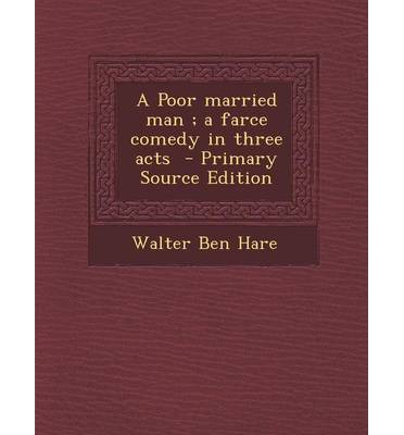 Poor married man a farce comedy in three acts walter for Farce in english