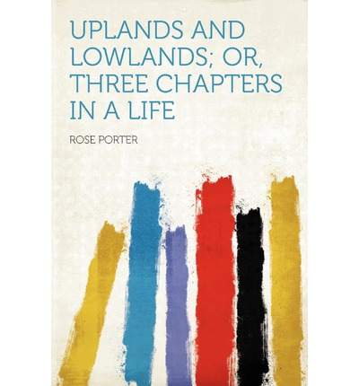 Uplands and Lowlands; Or, Three Chapters in a Life