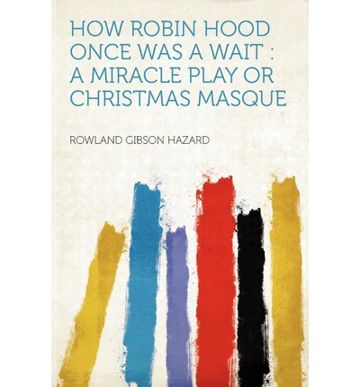 How Robin Hood Once Was a Wait : A Miracle Play or Christmas Masque