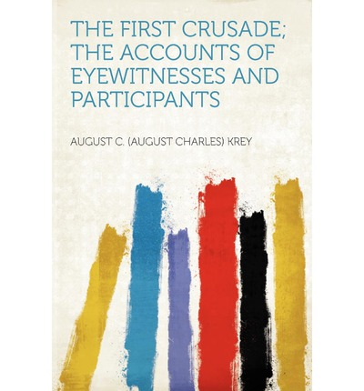 The First Crusade; The Accounts of Eyewitnesses and Participants