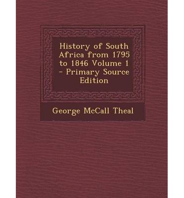 History of South Africa from 1795 to 1846 Volume 1 - Primary Source Edition