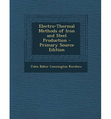 Electro-Thermal Methods of Iron and Steel Production - Primary Source Edition