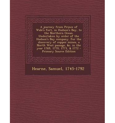 A Journey from Prince of Wale's Fort, in Hudson's Bay, to the Northern Ocean. Undertaken by Order of the Hudson's Bay Company. for the Discovery of