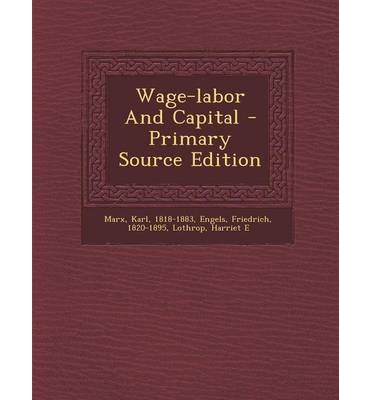 karl marxs thoughts on wage labour and capital Karl marx's capital is a structurally complex work even though wages and hours  are crucial marxian magnitudes, a piecemeal reading of various chapters.