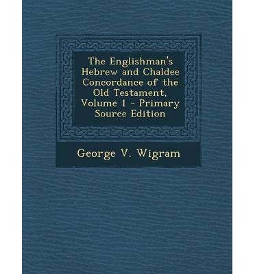 The Englishman's Hebrew and Chaldee Concordance of the Old Testament, Volume 1 - Primary Source Edition
